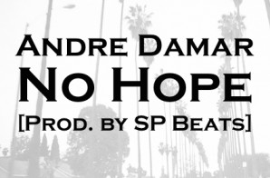 Andre Damar – No Hope [Prod. By SP Beats]