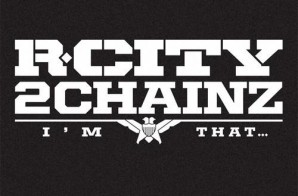 Rock City x 2 Chainz – Im That