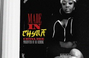 Chyna Dee – Made In Chyna (Mixtape) (Hosted by DJ Iceberg)