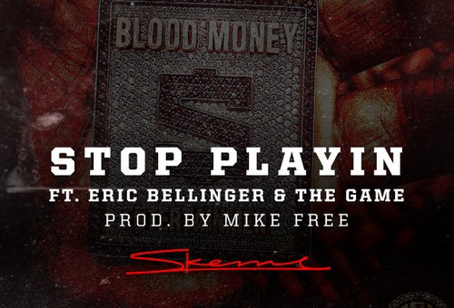 Skeme – Stop Playin Ft Eric Bellinger & The Game