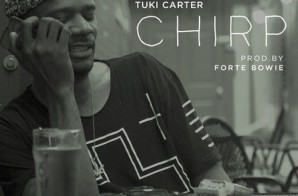 Tuki Carter – Chirp (Prod. By ForteBowie)