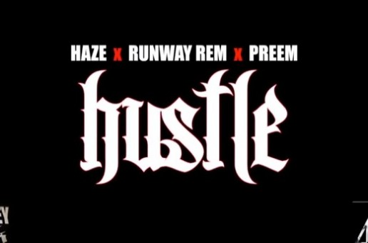 Haze – Hustle Ft. Runway Rem & Preem (Video)