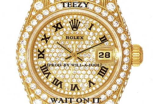 Teezy – Wait On It (Prod by Will-A-Fool)