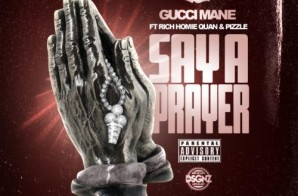 Gucci Mane x Rich Homie Quan x Pizzle – Say A Prayer (Remix) (Prod. by Honorable C Note)