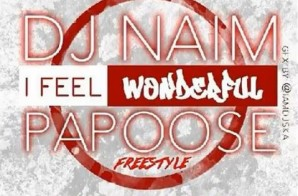 Papoose – I Feel Wonderful Ft. DJ Naim