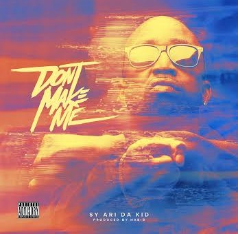 Sy Ari Da Kid – Don't Make Me