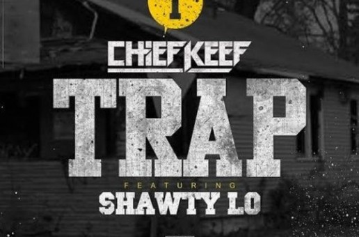 Chief Keef – Trap (Feat. Shawty Lo)