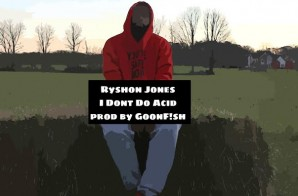 Ryshon Jones – iDon't Do Acid (Prod. By GoonF!sh)