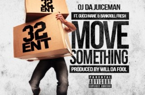 OJ Da Juiceman – Move Something (Feat. Gucci Mane & Bankroll Fresh) (Prod. By Will Da Fool)