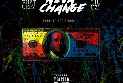 Phat Geez – Neva Change Ft. Lil Uzi (Prod by Maaly Raw)