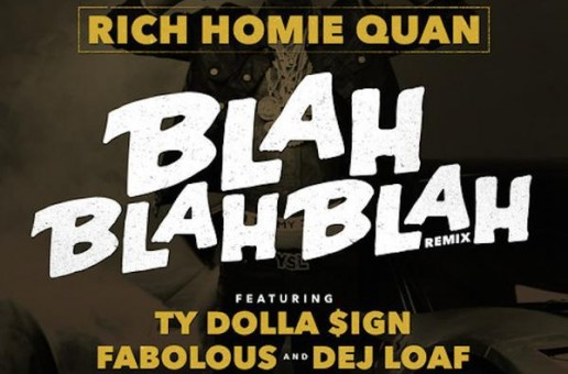 Rich Homie Quan x Dej Loaf, Fabolous x Ty Dolla $ign – Blah Blah Blah (Remix) (Prod. by Izze The Producer)
