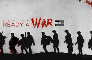 Kid Ink – Ready 4 War