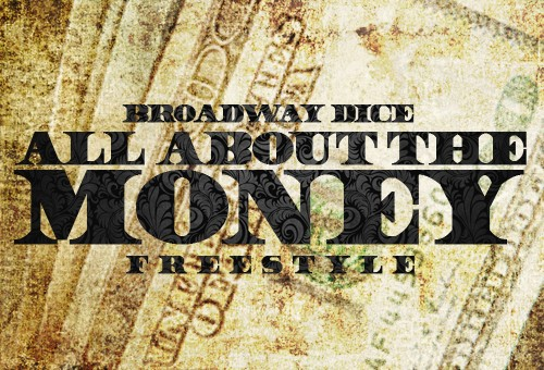 Broadway Dice – All About The Money Freestyle