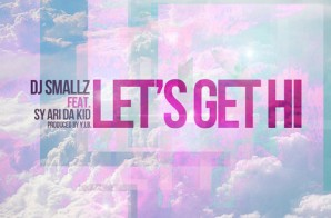DJ Smallz x Sy Ari Da Kid – Let's Get Hi (Produced By Y.I.B)