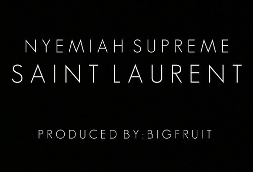 Nyemiah Supreme – Saint Laurent (Prod. by Big Fruit)