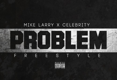 Celebrity x Mike Larry – Problem (Freestyle)