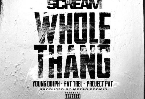 DJ Scream x Young Dolph x Project Pat x Fat Trel – Whole Thang (Prod. by Metro Boomin)
