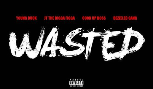 Young Buck x Figg Panamera x CUB & Bezzeled Gang – Wasted