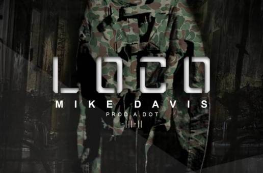 Mike Davis – Loco (Prod. By A. Dot)