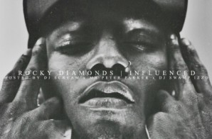 Rocky Diamonds – Influenced (Mixtape) (Hosted By Dj Scream, Mr Peter Parker & Dj Swamp Izzo)