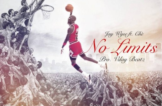 Jay Wyse – No Limits Ft. Che (Prod. By Vday Beatz)