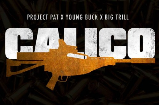 Big Trill – Calico Ft. Project Pat & Young Buck