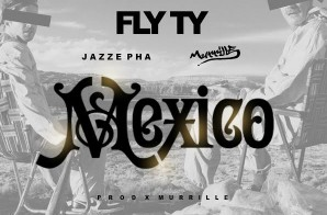 Fly Ty x Jazze Pha x Murrille – Mexico (HHS1987 Premiere)