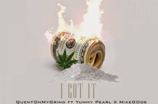 Quent On My Grind x Mike G. Doe x Yummy Pearl – I Got It