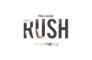 Prince Akeem – Rush Ft. Matt McGhee (Prod. By Darren Hanible)