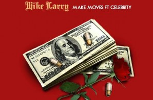 Mike Larry & Celebrity – Making Moves