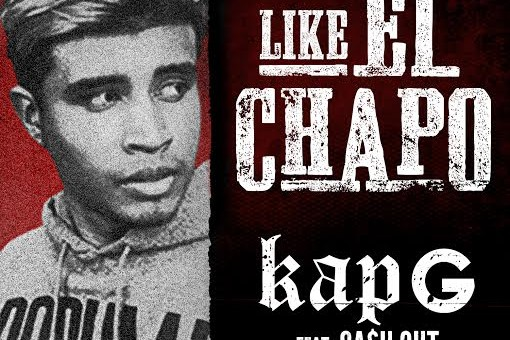 Kap G x Ca$h Out – Like El Chapo