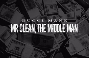 Gucci Mane – Mr. Clean, The Middle Man (Album Stream)
