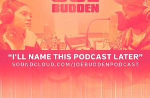 Joe Budden – I'll Name This Podcast Later (Ep.3)