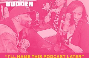 Joe Budden & Marisa Mendez – I'll Name This Podcast Later (Ep. 6)