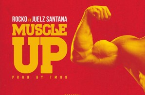Rocko – Muscle Up Ft. Juelz Santana (Prod. By TM88)