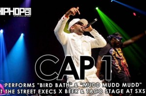 "Cap-1 Performs ""Mudd Mudd Mudd"" & ""Bird Bath"" At The Beer And Tacos/ Street Execs Stage at SXSW 2015 (Video)"