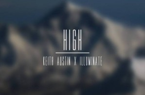 Keith Austin – High Ft. Illuminate (Prod by Nate Rhoads)