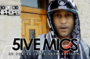 5ive Mics – 30 For 30 Freestyle (2015 SXSW Edition) (Video)