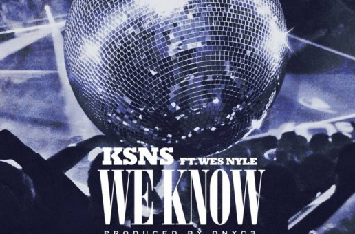 KSnS – We Know Ft. Wes Nyle (Prod. by Dnyc3)