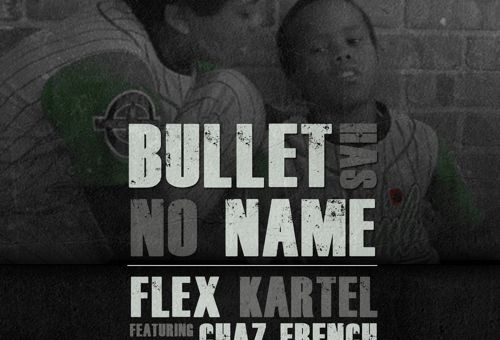 Flex Kartel – Bullet Has No Name Ft. Chaz French (Produced By Tyrellington)