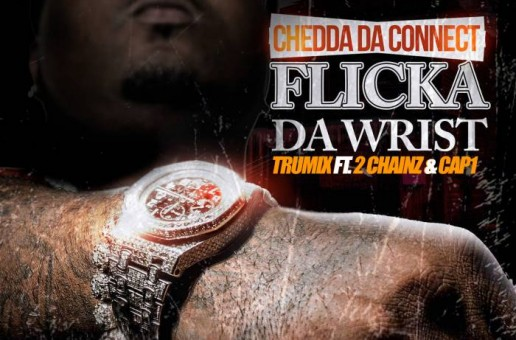 Chedda Da Connect x 2 Chainz x Cap 1 – Flicka Da Wrist (Remix)