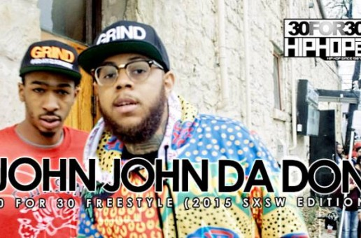 John John Da Don – 30 For 30 Freestyle (2015 SXSW Edition) (Video)