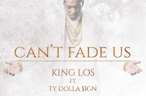 King Los – Can't Fade Us Ft. Ty Dolla $ign