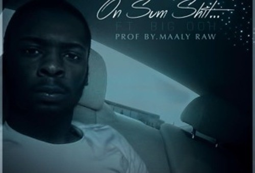 Kur – On Some Shit Ft. Big Ooh (Prod by Maaly Raw)