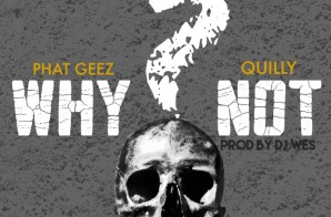 Phat Geez – Why Not? Ft. Quilly