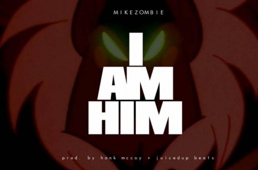 Mike Zombie – I Am Him (Prod. by Hank McCoy & JuicedUp Beats)