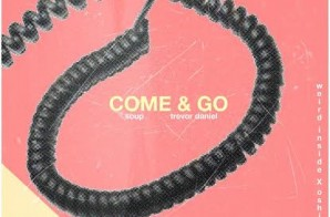Soup – Come & Go Ft. Trevor Daniel