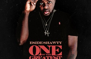 "ESide Shawty Drops ""One Of The Greatest"" Mixtape Hosted By DJ Drama (Stream)"
