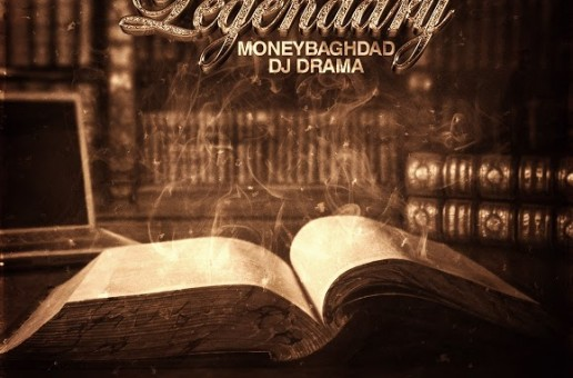 MoneyBaghdad – Legendary (Mixtape) (Hosted by DJ Drama)