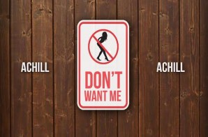 Achill – Don't Want Me